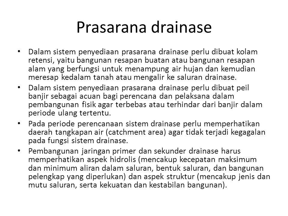 Prasarana drainase • Dalam sistem penyediaan prasarana drainase perlu dibuat kolam retensi, yaitu bangunan resapan buatan atau bangunan resapan alam y