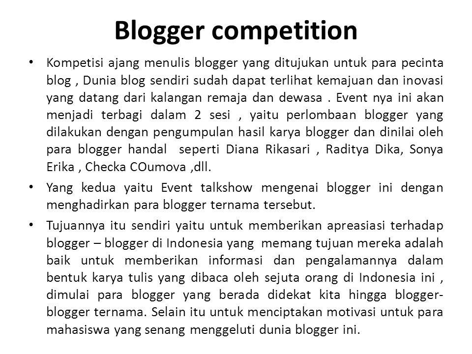 Blogger competition • Kompetisi ajang menulis blogger yang ditujukan untuk para pecinta blog, Dunia blog sendiri sudah dapat terlihat kemajuan dan inovasi yang datang dari kalangan remaja dan dewasa.