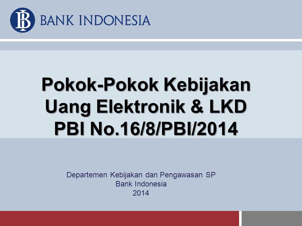 Pokok-Pokok Kebijakan Uang Elektronik & LKD PBI No.16/8/PBI/2014 Departemen Kebijakan dan Pengawasan SP Bank Indonesia 2014