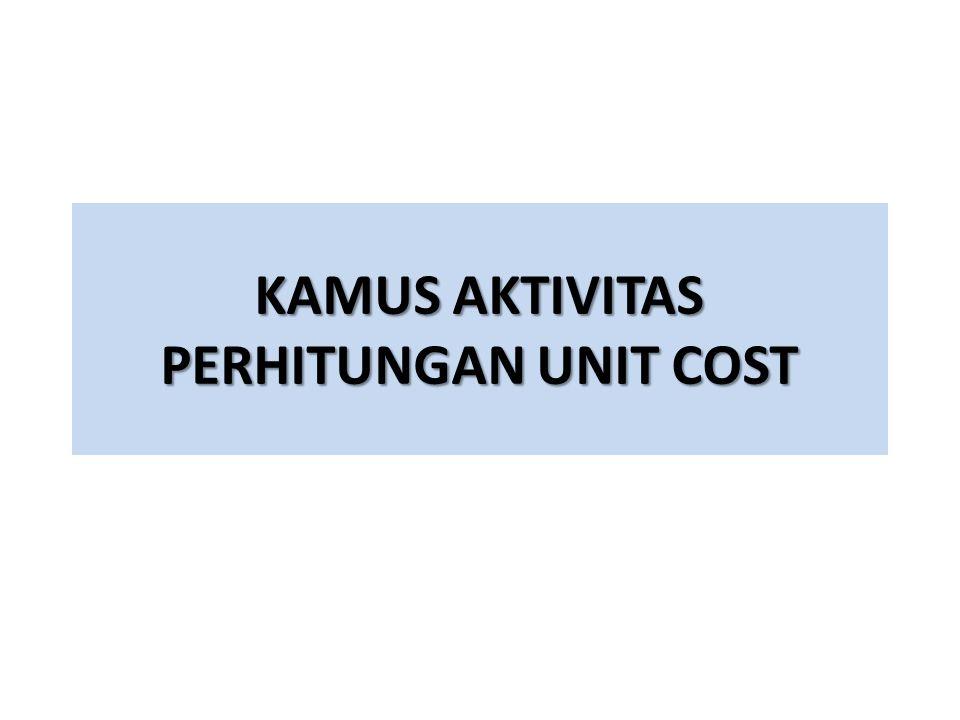 KAMUS AKTIVITAS PERHITUNGAN UNIT COST