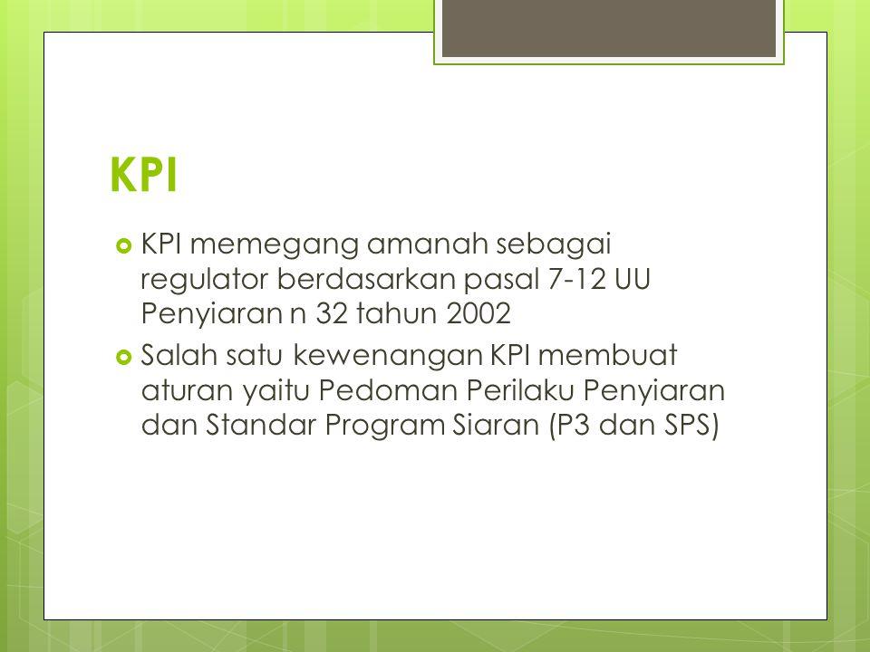 KPI  KPI memegang amanah sebagai regulator berdasarkan pasal 7-12 UU Penyiaran n 32 tahun 2002  Salah satu kewenangan KPI membuat aturan yaitu Pedoman Perilaku Penyiaran dan Standar Program Siaran (P3 dan SPS)