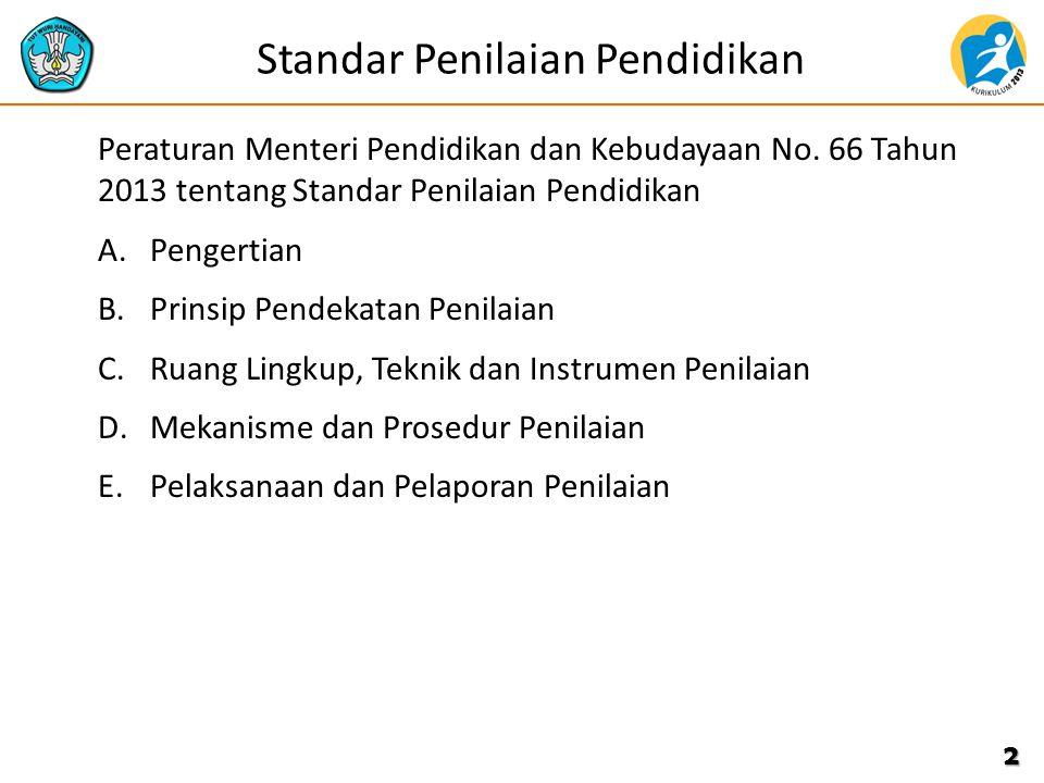 Standar Penilaian Pendidikan Peraturan Menteri Pendidikan dan Kebudayaan No. 66 Tahun 2013 tentang Standar Penilaian Pendidikan A.Pengertian B.Prinsip