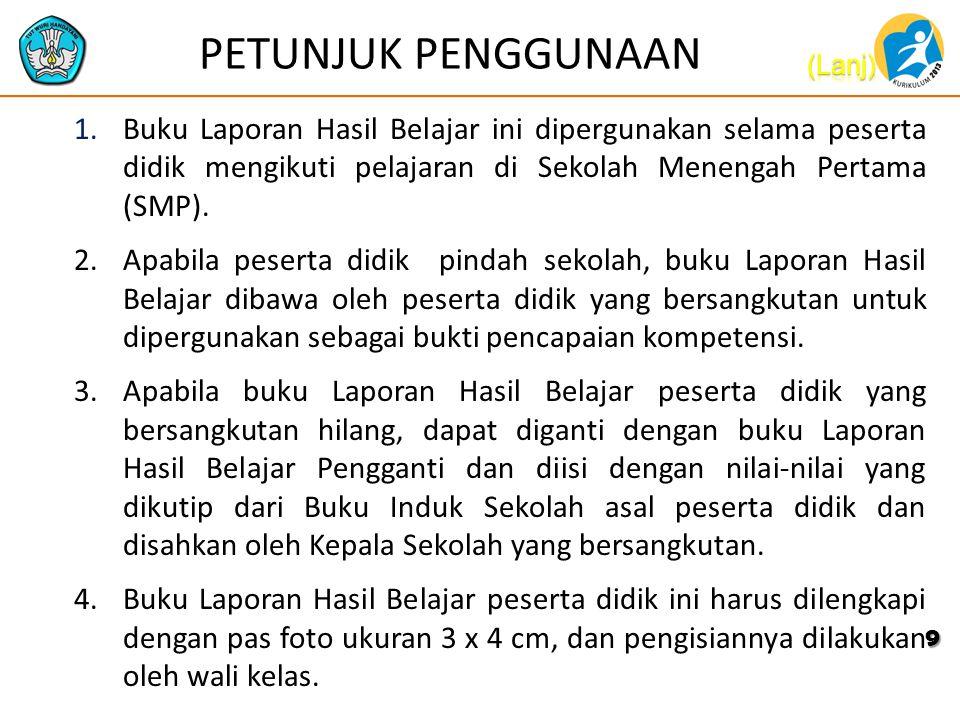 PETUNJUK PENGGUNAAN 1.Buku Laporan Hasil Belajar ini dipergunakan selama peserta didik mengikuti pelajaran di Sekolah Menengah Pertama (SMP). 2.Apabil