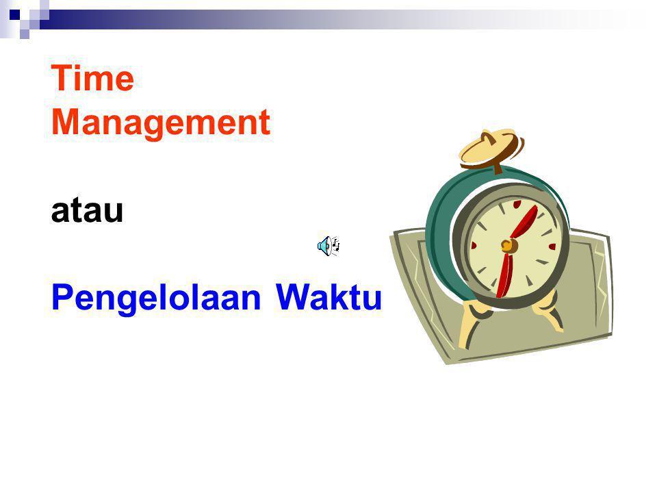Time Management atau Pengelolaan Waktu
