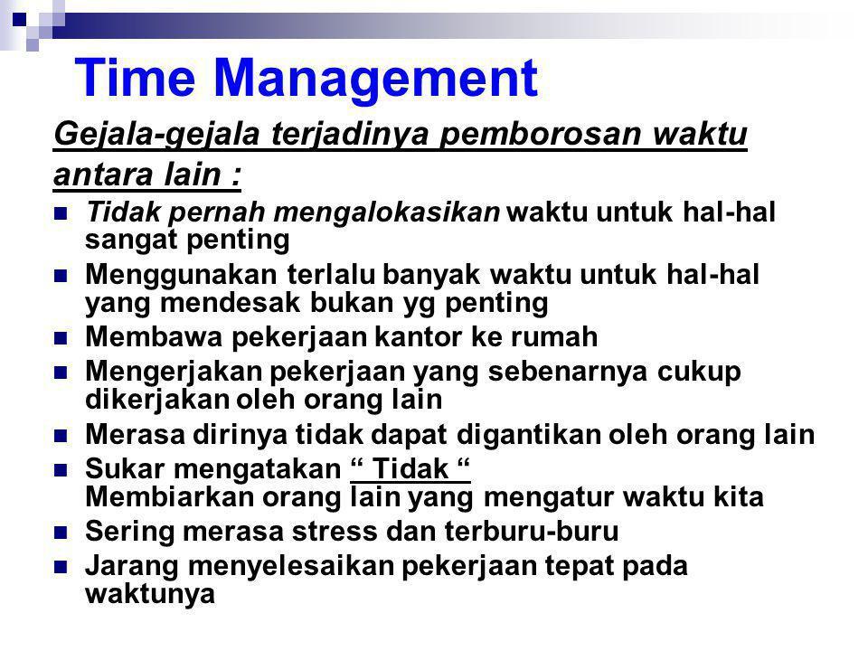 Time Management Gejala-gejala terjadinya pemborosan waktu antara lain :  Tidak pernah mengalokasikan waktu untuk hal-hal sangat penting  Menggunakan