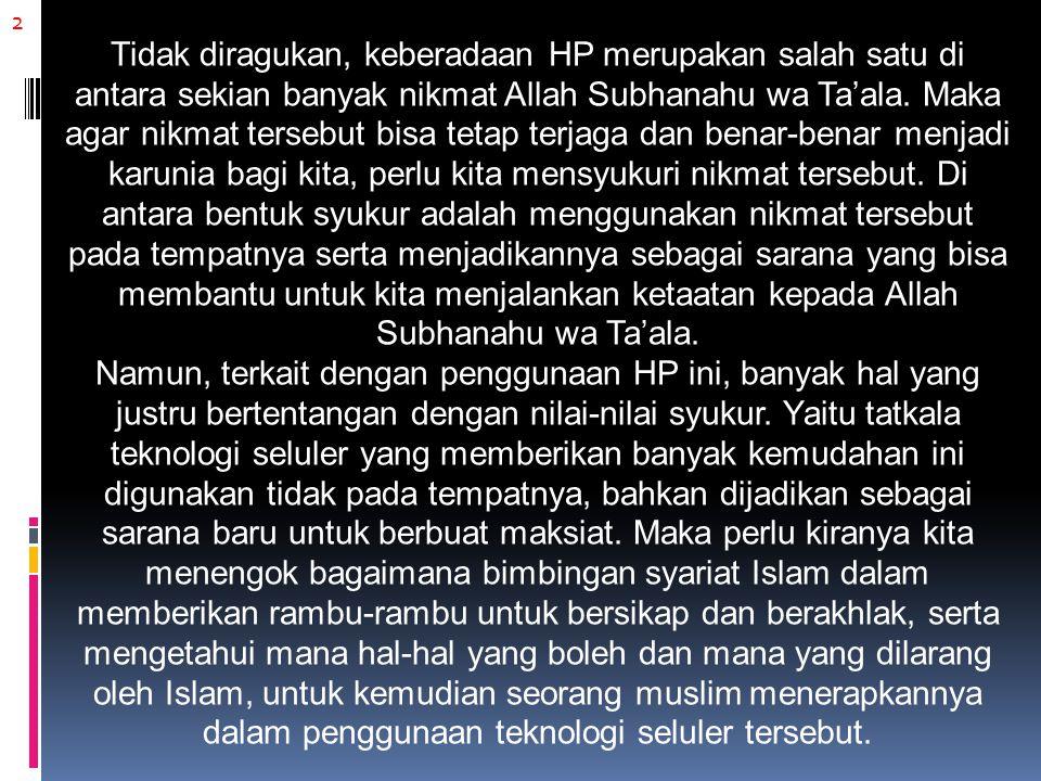2 Tidak diragukan, keberadaan HP merupakan salah satu di antara sekian banyak nikmat Allah Subhanahu wa Ta'ala.