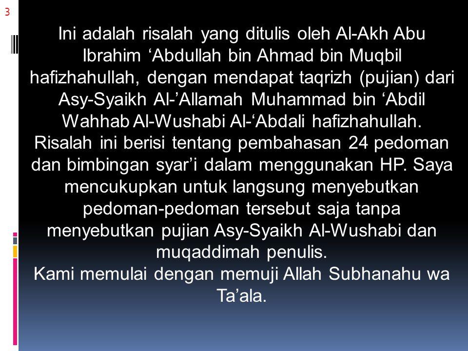 3 Ini adalah risalah yang ditulis oleh Al-Akh Abu Ibrahim 'Abdullah bin Ahmad bin Muqbil hafizhahullah, dengan mendapat taqrizh (pujian) dari Asy-Syaikh Al-'Allamah Muhammad bin 'Abdil Wahhab Al-Wushabi Al-'Abdali hafizhahullah.