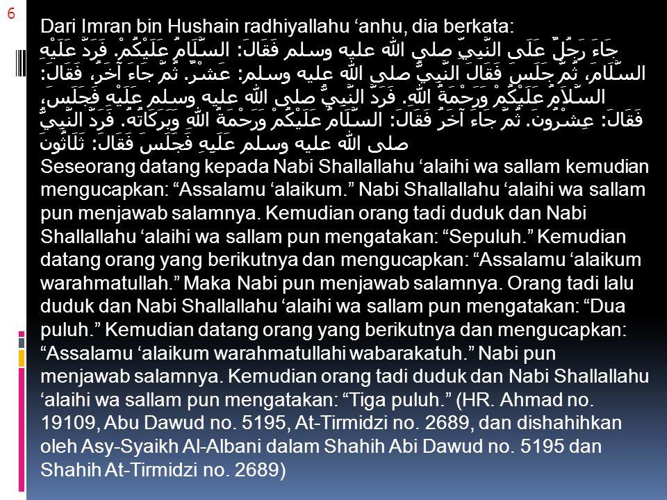 6 Dari Imran bin Hushain radhiyallahu 'anhu, dia berkata: جَاءَ رَجُلٌ عَلَى النَّبِيِّ صلى الله عليه وسلم فَقَالَ: السَّلَامُ عَلَيْكُمْ.