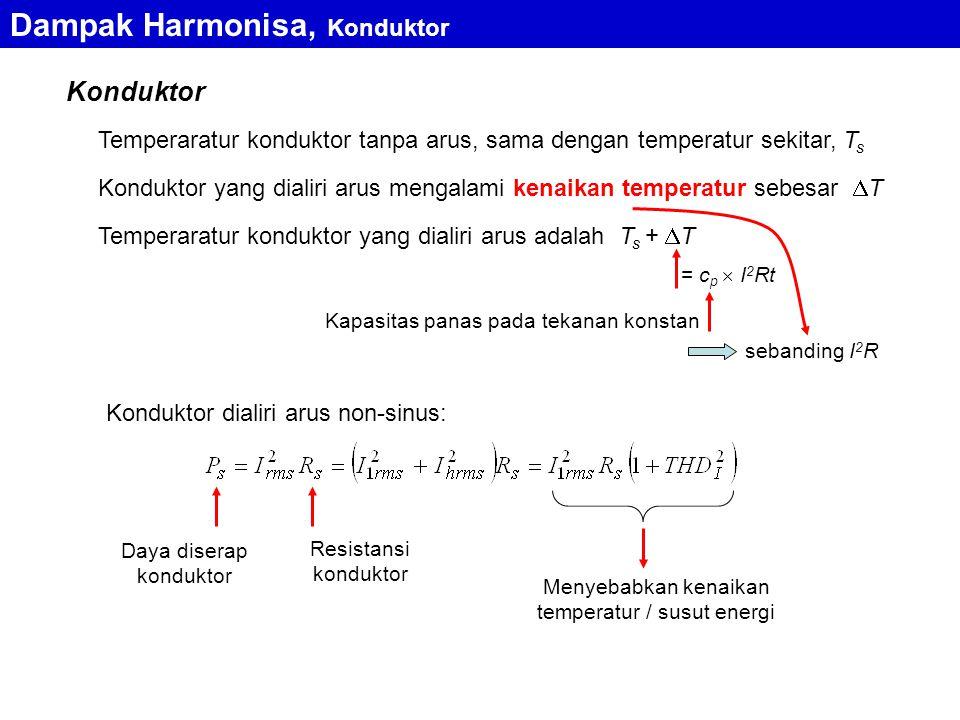 Konduktor Dampak Harmonisa, Konduktor Daya diserap konduktor Resistansi konduktor Menyebabkan kenaikan temperatur / susut energi Temperaratur kondukto