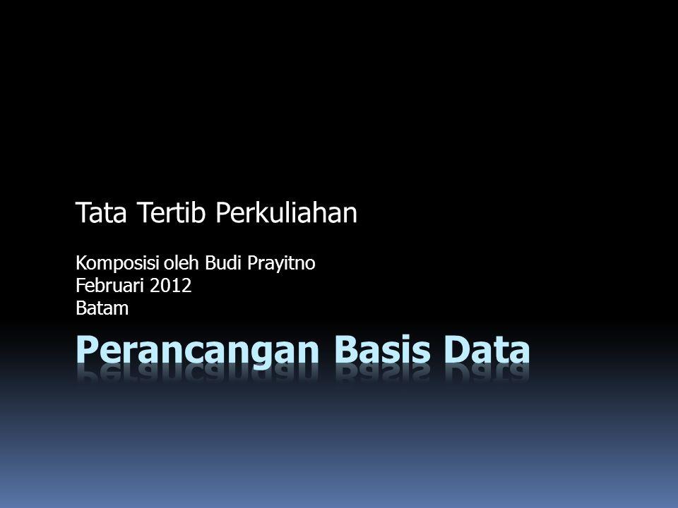 Perkenalan  Mata Kuliah: Perancangan Basis Data  Pengajar: Budi Prayitno  Email: tjeloep@yahoo.com  Selular: 081320045913