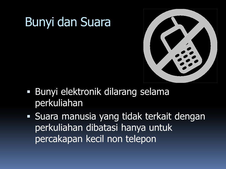 Bunyi dan Suara  Bunyi elektronik dilarang selama perkuliahan  Suara manusia yang tidak terkait dengan perkuliahan dibatasi hanya untuk percakapan k