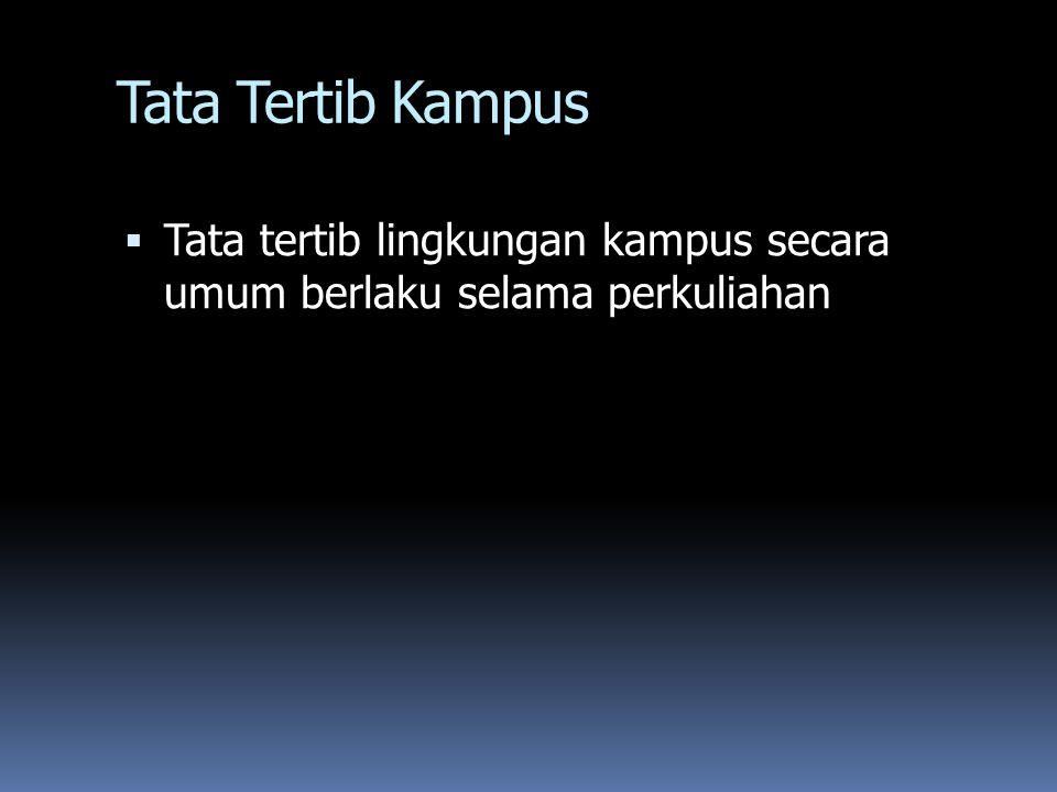 Tata Tertib Kampus  Tata tertib lingkungan kampus secara umum berlaku selama perkuliahan
