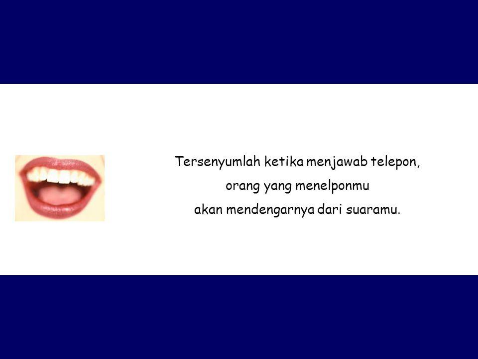 Tersenyumlah ketika menjawab telepon, orang yang menelponmu akan mendengarnya dari suaramu.