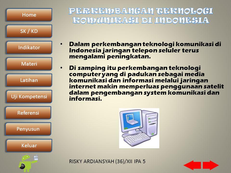 Home SK / KDSK / KD Indikator Materi Latihan Uji Kompetensi Penyusun Referensi Keluar RISKY ARDIANSYAH (36)/XII IPA 5 • Dalam perkembangan teknologi komunikasi di Indonesia jaringan telepon seluler terus mengalami peningkatan.