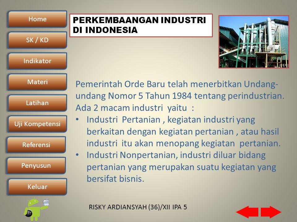Home SK / KDSK / KD Indikator Materi Latihan Uji Kompetensi Penyusun Referensi Keluar RISKY ARDIANSYAH (36)/XII IPA 5 Pemerintah Orde Baru telah menerbitkan Undang- undang Nomor 5 Tahun 1984 tentang perindustrian.