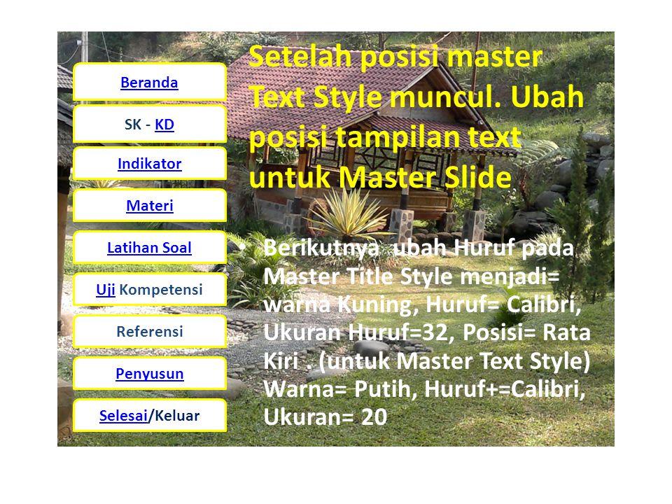 Beranda SK - KD Indikator Materi Latihan Soal UjiUji Kompetensi Referensi Penyusun Selesai/Keluar Setelah posisi master Text Style muncul.