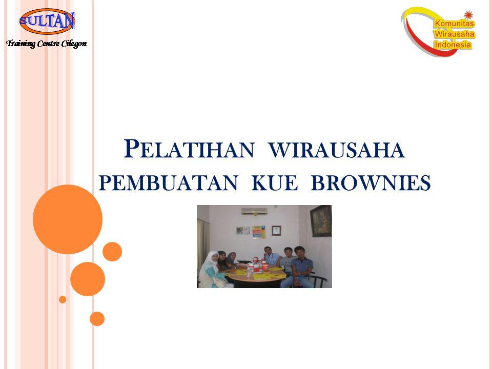 P ELATIHAN WIRAUSAHA PEMBUATAN KUE BROWNIES