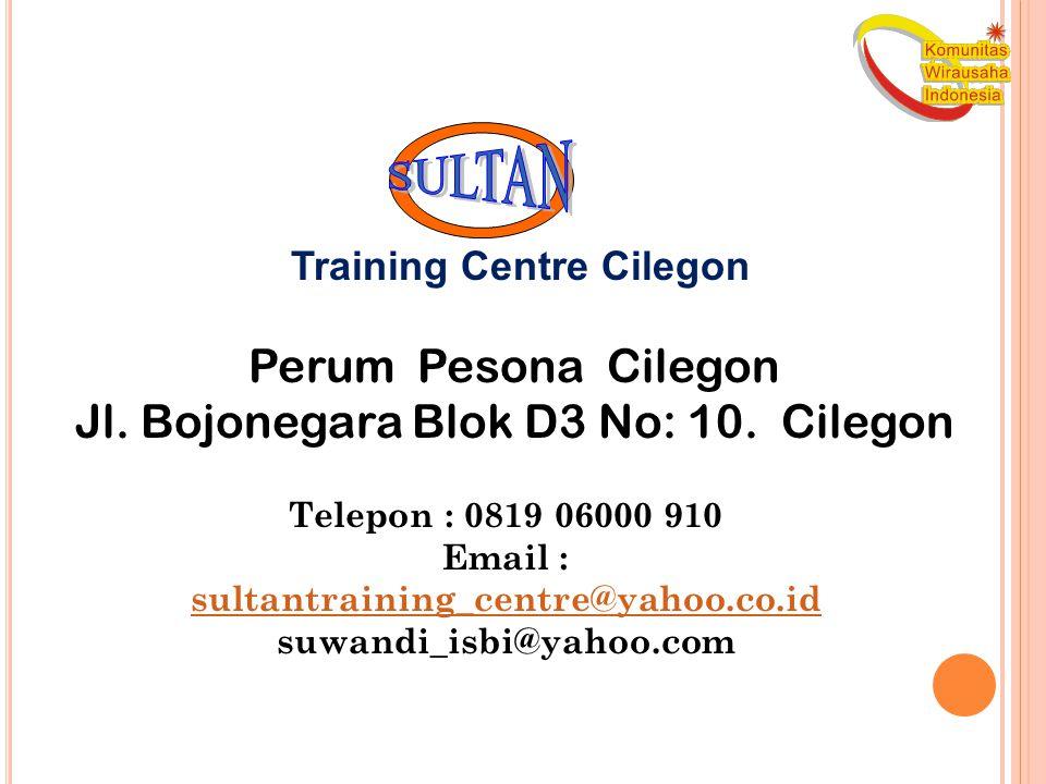 Perum Pesona Cilegon Jl. Bojonegara Blok D3 No: 10. Cilegon Telepon : 0819 06000 910 Email : sultantraining_centre@yahoo.co.id sultantraining_centre@y