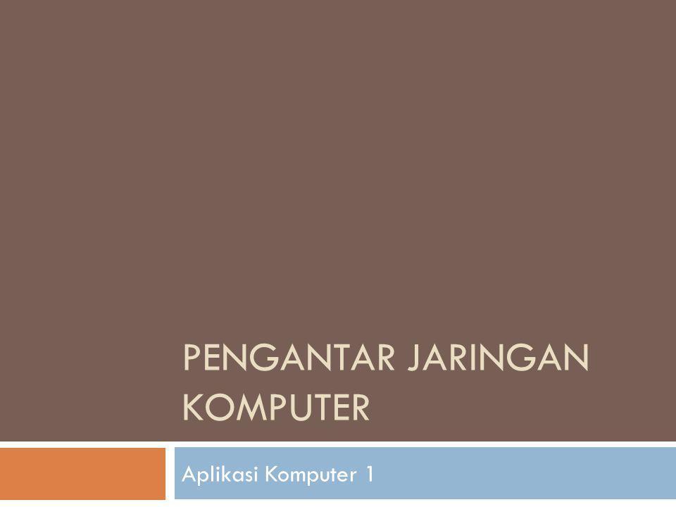 PENGANTAR JARINGAN KOMPUTER Aplikasi Komputer 1