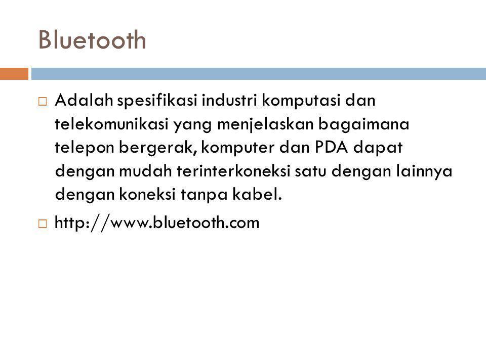 Bluetooth  Adalah spesifikasi industri komputasi dan telekomunikasi yang menjelaskan bagaimana telepon bergerak, komputer dan PDA dapat dengan mudah