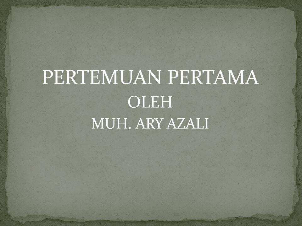 PERTEMUAN PERTAMA OLEH MUH. ARY AZALI