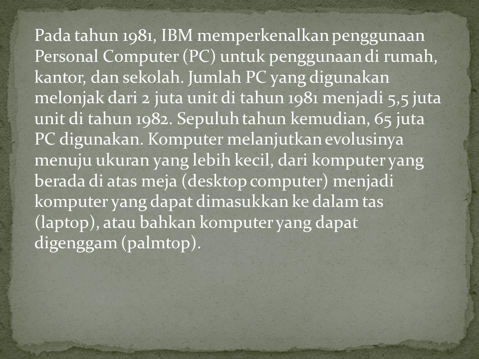 Pada tahun 1981, IBM memperkenalkan penggunaan Personal Computer (PC) untuk penggunaan di rumah, kantor, dan sekolah.