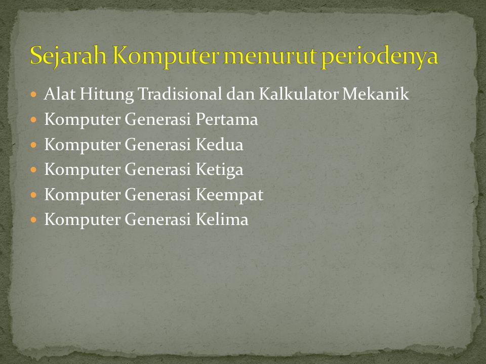  Alat Hitung Tradisional dan Kalkulator Mekanik  Komputer Generasi Pertama  Komputer Generasi Kedua  Komputer Generasi Ketiga  Komputer Generasi Keempat  Komputer Generasi Kelima