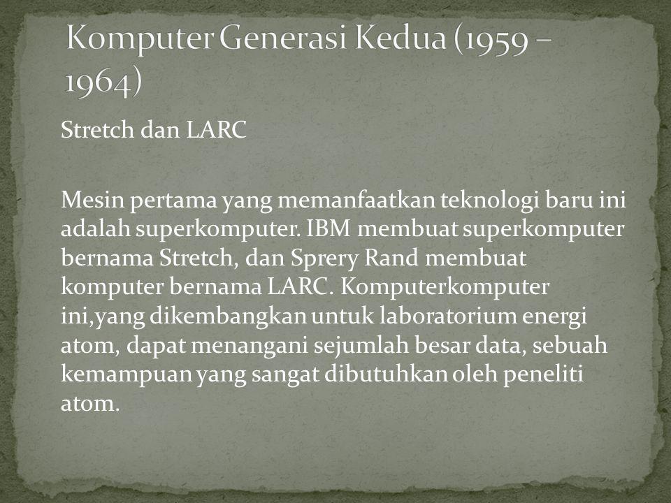 Stretch dan LARC Mesin pertama yang memanfaatkan teknologi baru ini adalah superkomputer. IBM membuat superkomputer bernama Stretch, dan Sprery Rand