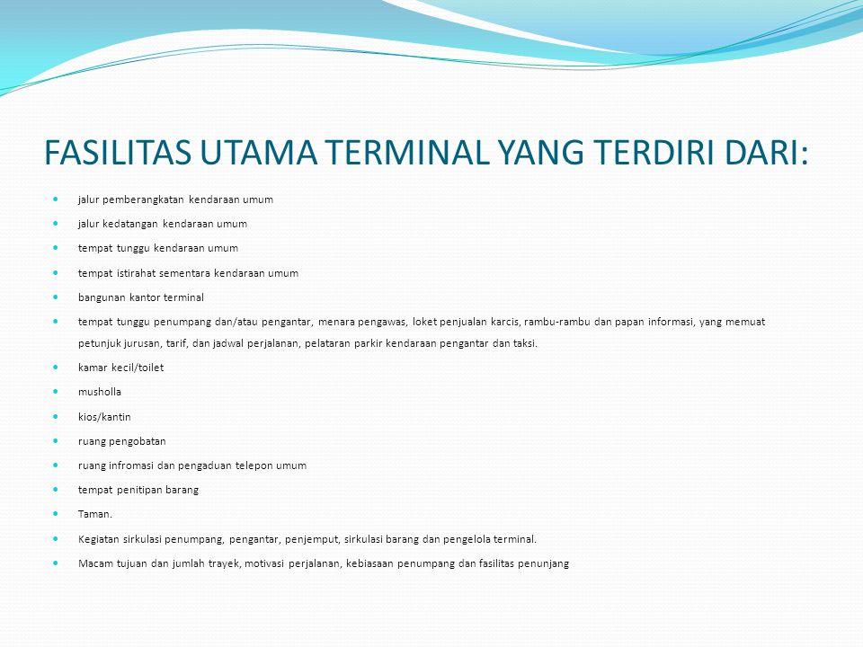 FASILITAS UTAMA TERMINAL YANG TERDIRI DARI:  jalur pemberangkatan kendaraan umum  jalur kedatangan kendaraan umum  tempat tunggu kendaraan umum  t