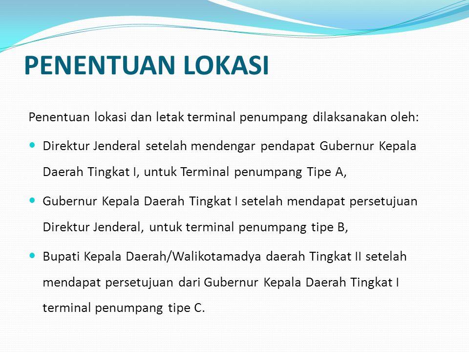 PENENTUAN LOKASI Penentuan lokasi dan letak terminal penumpang dilaksanakan oleh:  Direktur Jenderal setelah mendengar pendapat Gubernur Kepala Daera