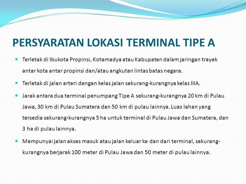 PERSYARATAN LOKASI TERMINAL TIPE B  Terletak di Kotamadya atau Kabupaten dan dalam jaringan trayek angkutan kota dalam propinsi.