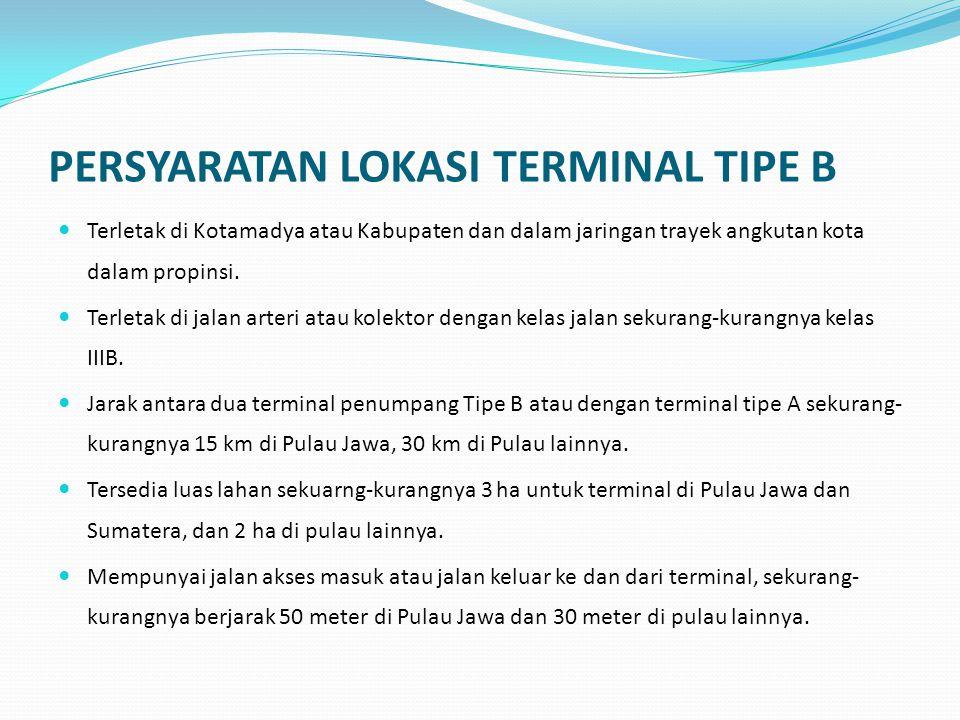 LUAS TERMINAL PENUMPANG Untuk masing-masing tipe terminal memiliki luas berbeda, tergantung wilayah dan tipenya, dengan ketentuan ukuran minimal:  Untuk terminal tipe A di pulau Jawa dan Sumatra seluas 5 Ha, dan di pulau lainnya seluas 3 Ha.
