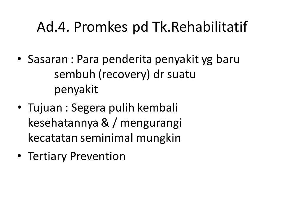 Ad.4. Promkes pd Tk.Rehabilitatif • Sasaran : Para penderita penyakit yg baru sembuh (recovery) dr suatu penyakit • Tujuan : Segera pulih kembali kese