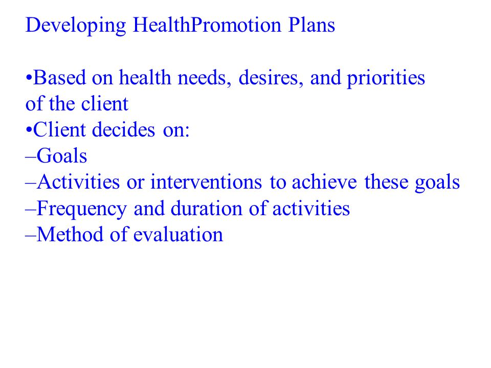 Developing HealthPromotion Plans •Based on health needs, desires, and priorities of the client •Client decides on: –Goals –Activities or interventions