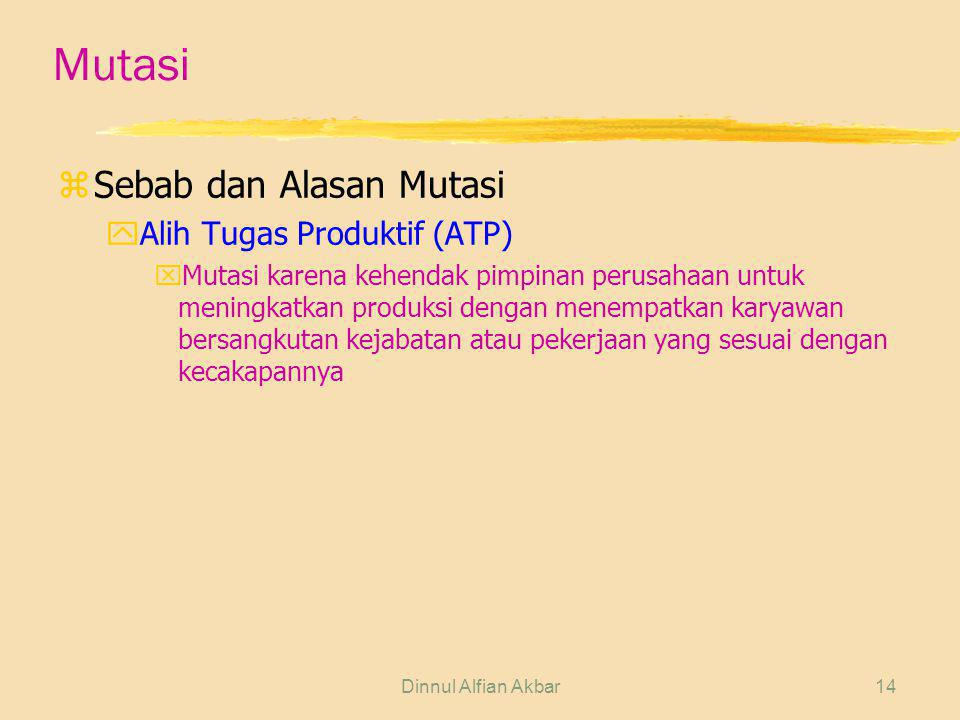 Dinnul Alfian Akbar14 Mutasi zSebab dan Alasan Mutasi yAlih Tugas Produktif (ATP) xMutasi karena kehendak pimpinan perusahaan untuk meningkatkan produ