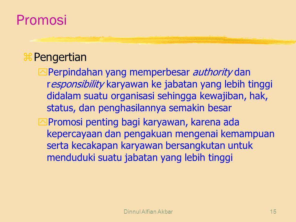 Dinnul Alfian Akbar15 Promosi zPengertian yPerpindahan yang memperbesar authority dan responsibility karyawan ke jabatan yang lebih tinggi didalam sua