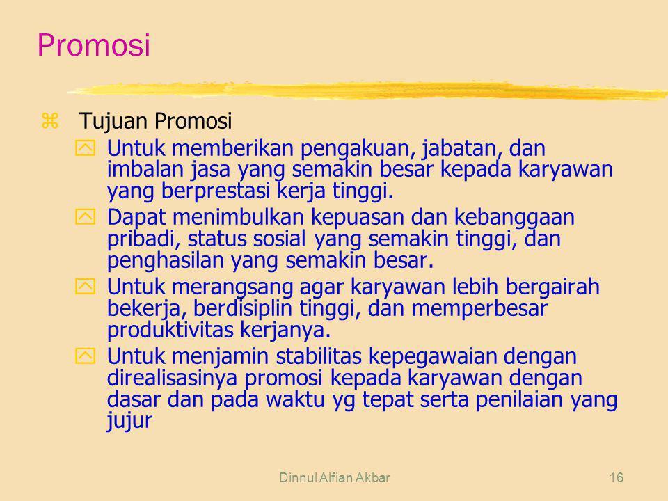 Dinnul Alfian Akbar16 Promosi zTujuan Promosi yUntuk memberikan pengakuan, jabatan, dan imbalan jasa yang semakin besar kepada karyawan yang berpresta