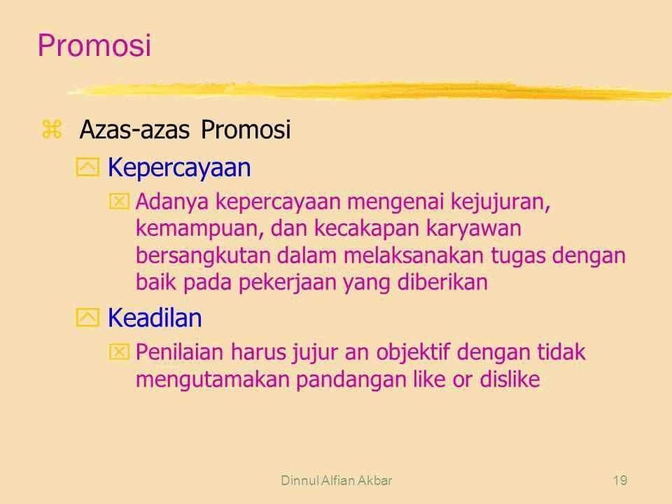 Dinnul Alfian Akbar19 Promosi zAzas-azas Promosi yKepercayaan xAdanya kepercayaan mengenai kejujuran, kemampuan, dan kecakapan karyawan bersangkutan d