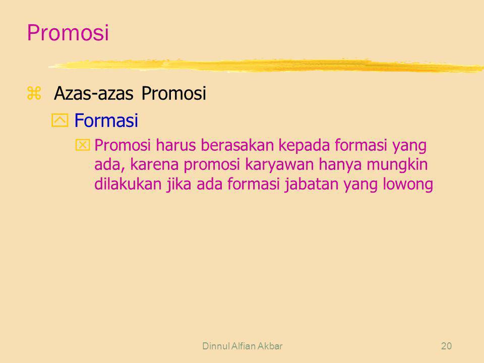 Dinnul Alfian Akbar20 Promosi zAzas-azas Promosi yFormasi xPromosi harus berasakan kepada formasi yang ada, karena promosi karyawan hanya mungkin dila