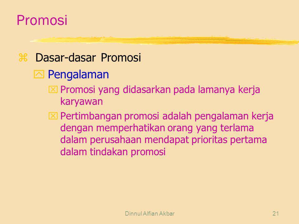 Dinnul Alfian Akbar21 Promosi zDasar-dasar Promosi yPengalaman xPromosi yang didasarkan pada lamanya kerja karyawan xPertimbangan promosi adalah penga