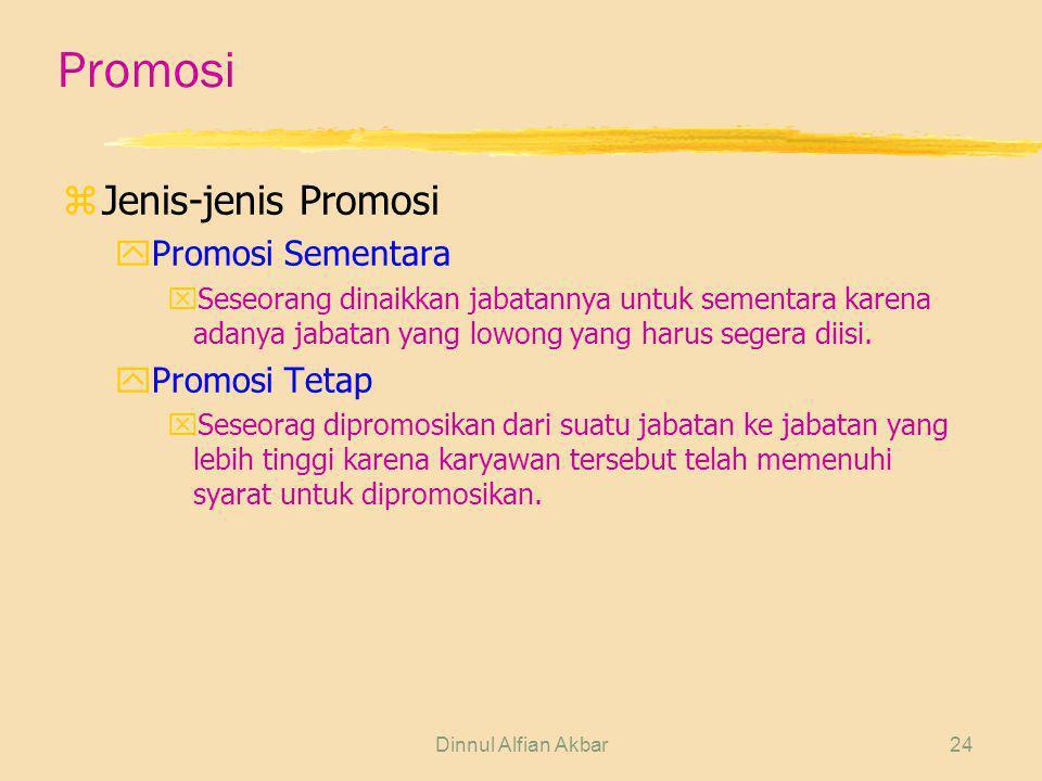 Dinnul Alfian Akbar24 Promosi zJenis-jenis Promosi yPromosi Sementara xSeseorang dinaikkan jabatannya untuk sementara karena adanya jabatan yang lowon