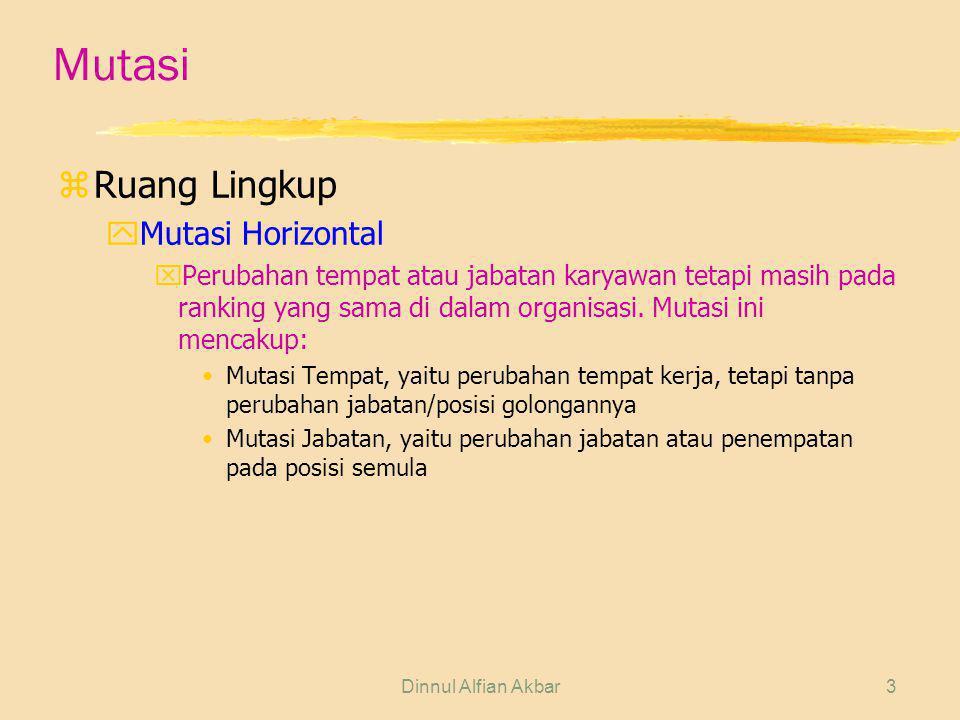 Dinnul Alfian Akbar3 Mutasi zRuang Lingkup yMutasi Horizontal xPerubahan tempat atau jabatan karyawan tetapi masih pada ranking yang sama di dalam org