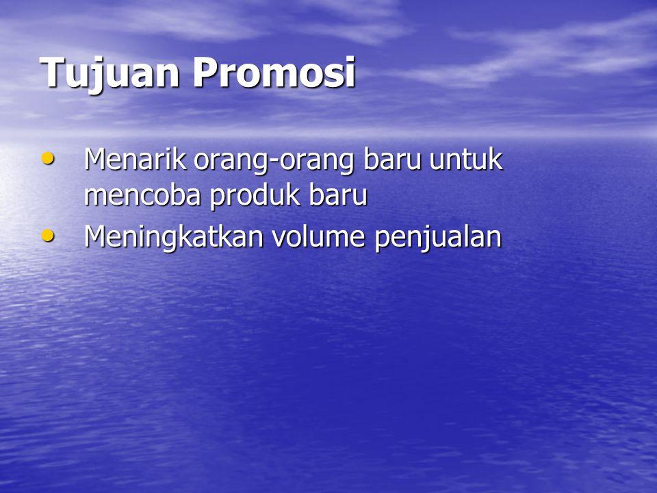Tujuan Promosi • Menarik orang-orang baru untuk mencoba produk baru • Meningkatkan volume penjualan