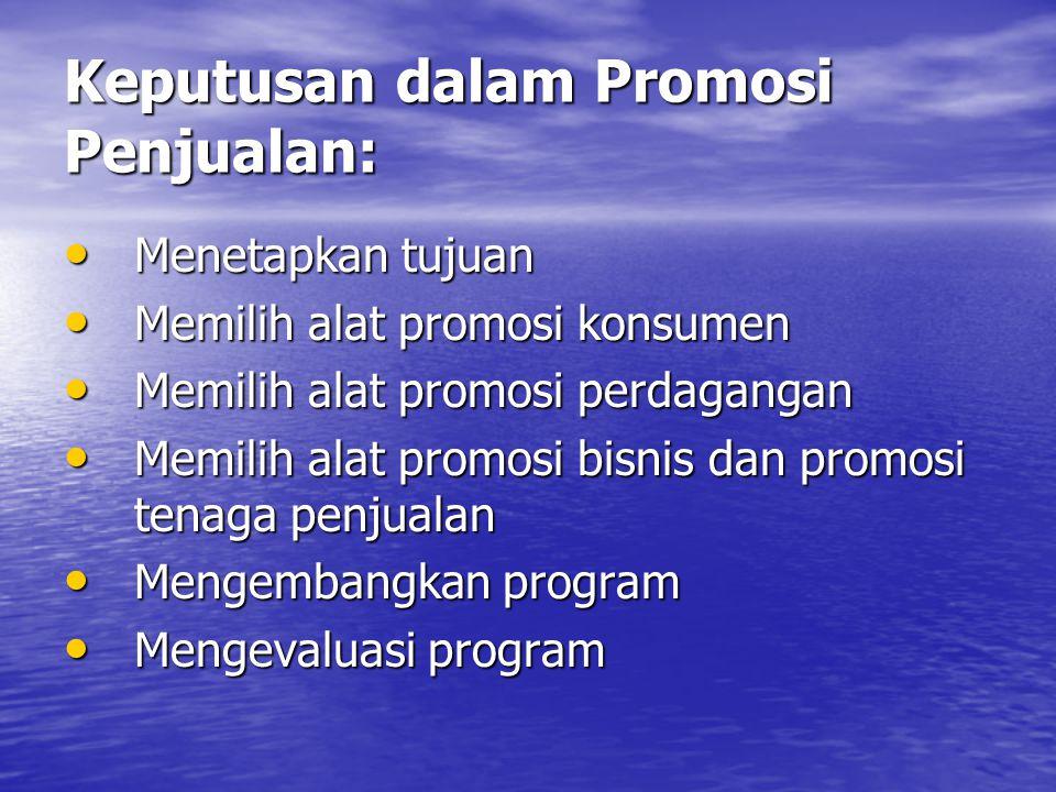 Keputusan dalam Promosi Penjualan: • Menetapkan tujuan • Memilih alat promosi konsumen • Memilih alat promosi perdagangan • Memilih alat promosi bisnis dan promosi tenaga penjualan • Mengembangkan program • Mengevaluasi program