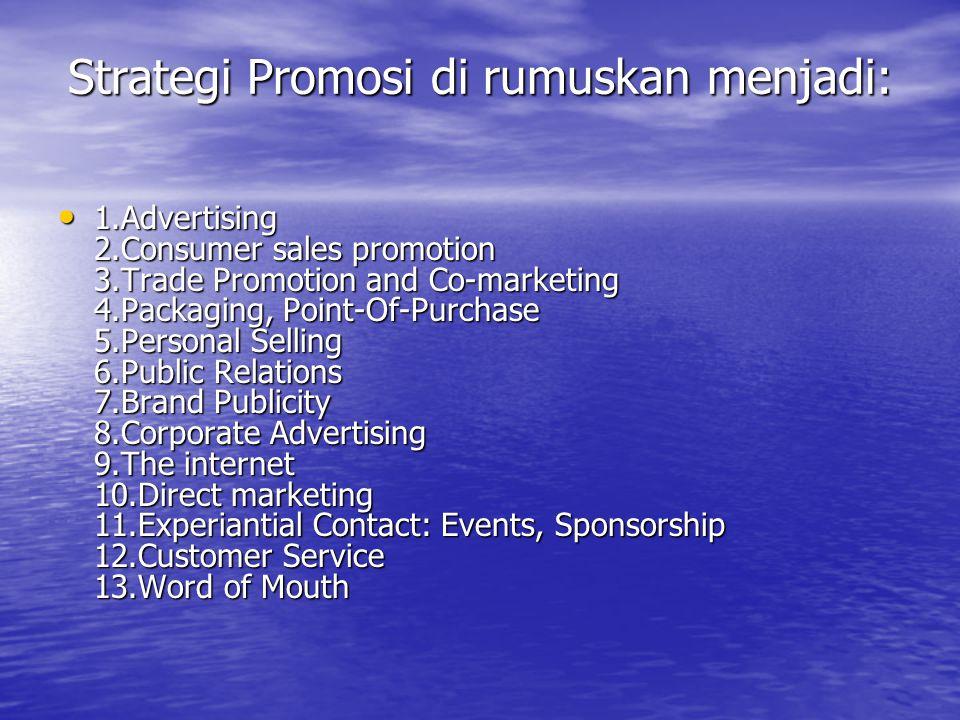 Strategi Promosi di rumuskan menjadi: • 1.Advertising 2.Consumer sales promotion 3.Trade Promotion and Co-marketing 4.Packaging, Point-Of-Purchase 5.P