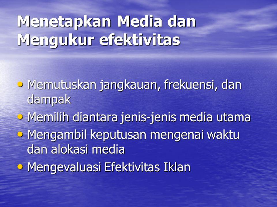 Menetapkan Media dan Mengukur efektivitas • Memutuskan jangkauan, frekuensi, dan dampak • Memilih diantara jenis-jenis media utama • Mengambil keputusan mengenai waktu dan alokasi media • Mengevaluasi Efektivitas Iklan