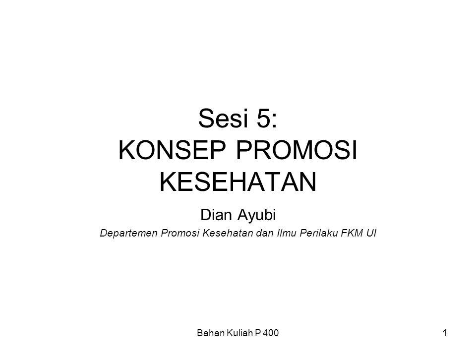 Bahan Kuliah P 4001 Sesi 5: KONSEP PROMOSI KESEHATAN Dian Ayubi Departemen Promosi Kesehatan dan Ilmu Perilaku FKM UI
