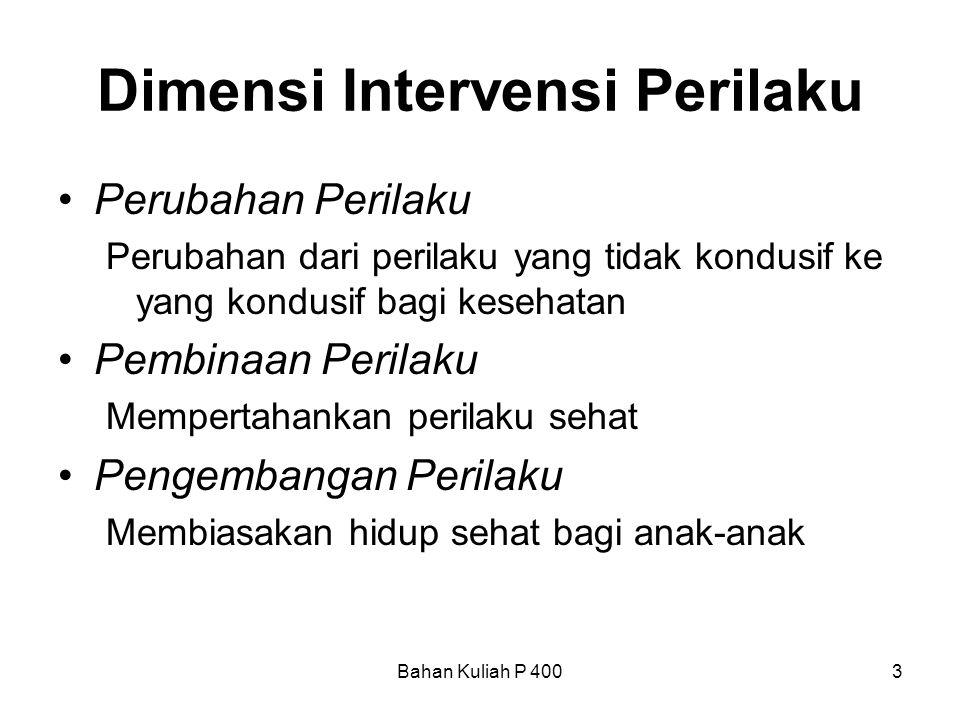 Bahan Kuliah P 4003 Dimensi Intervensi Perilaku •Perubahan Perilaku Perubahan dari perilaku yang tidak kondusif ke yang kondusif bagi kesehatan •Pembi