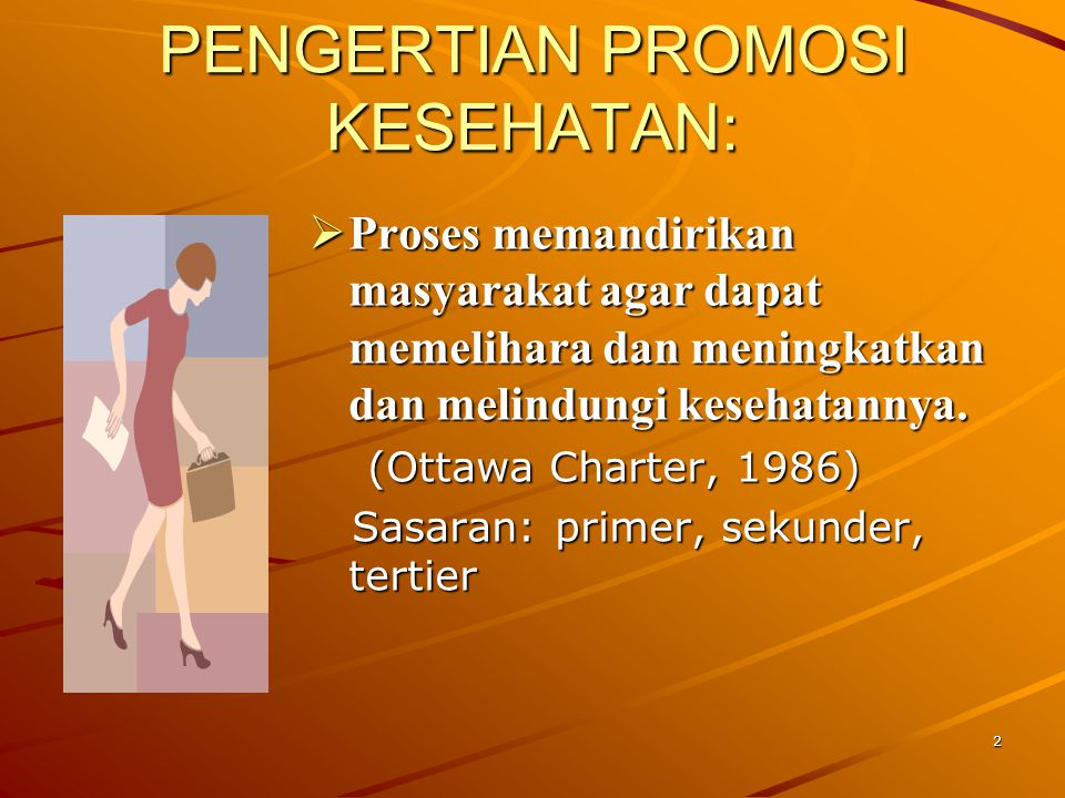 3 PENGERTIAN PROMOSI KESEHATAN HEALTH PROMOTION is The Combination of Educational and Environmental supports for Actions and Conditions of Living conducive to health.