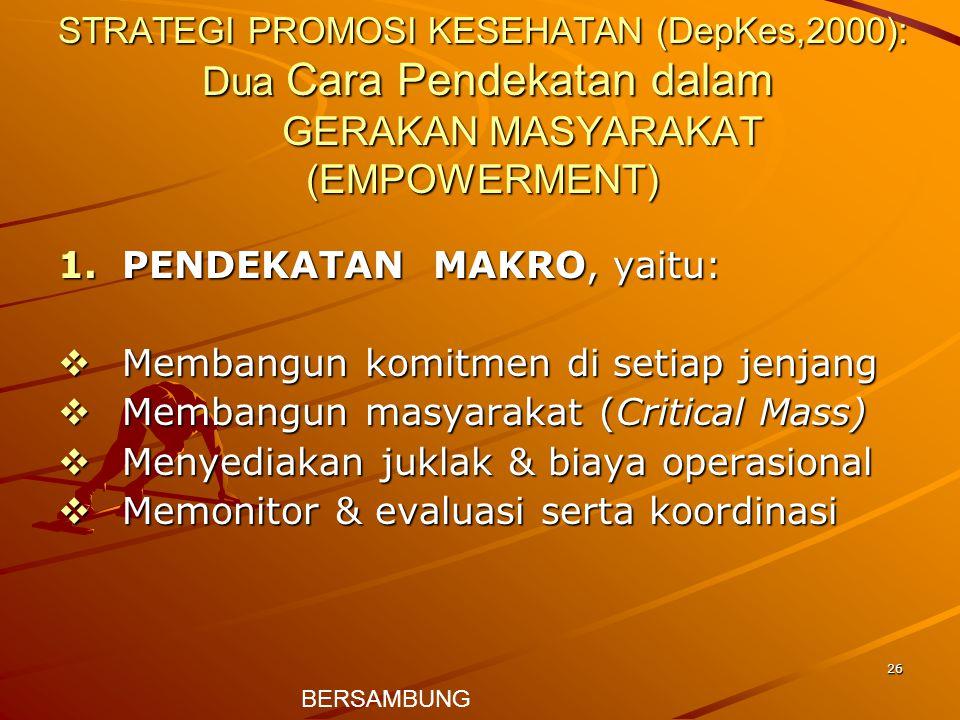 26 STRATEGI PROMOSI KESEHATAN (DepKes,2000): Dua Cara Pendekatan dalam GERAKAN MASYARAKAT (EMPOWERMENT) 1.PENDEKATAN MAKRO, yaitu:  Membangun komitme